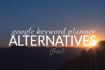 Google Keyword Planner Alternative: Why Now?