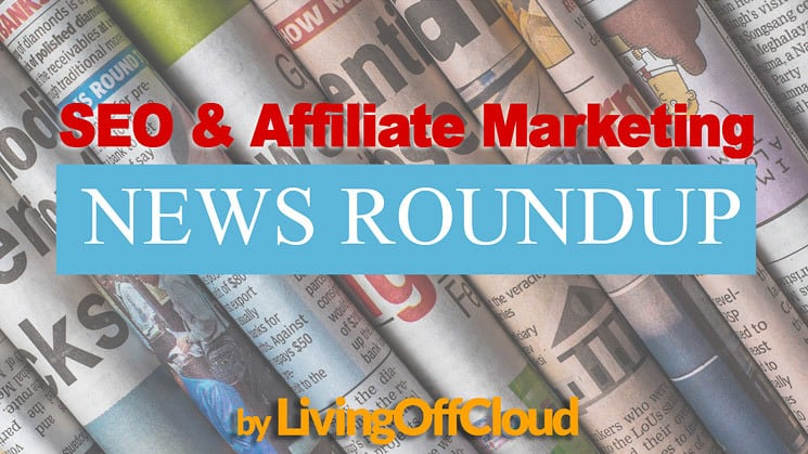 SEO and Affiliate marketing news roundup