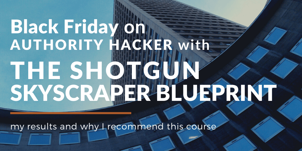 Black Friday On Authority Hacker With The Shotgun Skyscraper Blueprint