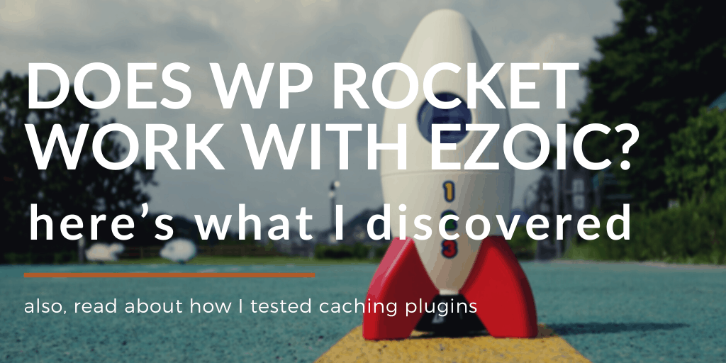 Does WP Rocket work with Ezoic?