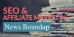 LivingOffCloud SEO & Affiliate Marketing News Roundup