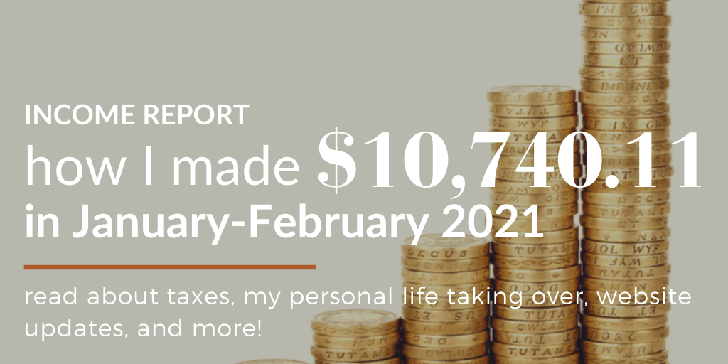 January – February 2021 Income Report: Taxes 🤕, Personal Life Gets Priority 🔝, Website Updates📈